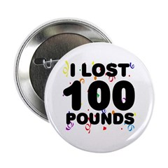 """I Lost 100 Pounds! 2.25"""" Button"""