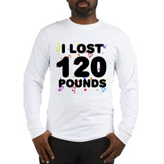 I Lost 120 Pounds! Long Sleeve T-Shirt