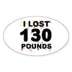 I Lost 130 Pounds! Sticker (Oval)
