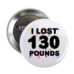 """I Lost 130 Pounds! 2.25"""" Button"""