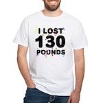 I Lost 130 Pounds! White T-Shirt