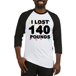 I Lost 140 Pounds! Baseball Jersey
