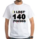 I Lost 140 Pounds! White T-Shirt