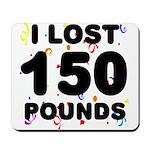 I Lost 150 Pounds! Mousepad
