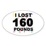 I Lost 160 Pounds! Sticker (Oval)