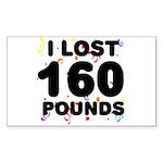 I Lost 160 Pounds! Sticker (Rectangle)