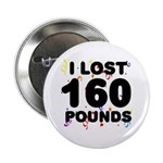 """I Lost 160 Pounds! 2.25"""" Button"""