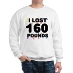 I Lost 160 Pounds! Sweatshirt