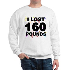 I Lost 160 Pounds! Sweatshirt