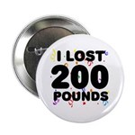 """I Lost 200 Pounds! 2.25"""" Button"""