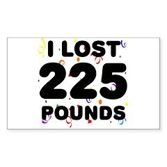 I Lost 225 Pounds! Sticker (Rectangle)