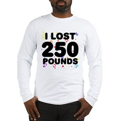 I Lost 250 Pounds! Long Sleeve T-Shirt