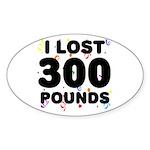 I Lost 300 Pounds! Sticker (Oval)