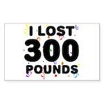 I Lost 300 Pounds! Sticker (Rectangle)