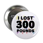 """I Lost 300 Pounds! 2.25"""" Button"""
