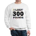 I Lost 300 Pounds! Sweatshirt