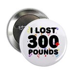 """I Lost 300+ Pounds! 2.25"""" Button"""