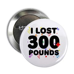 "I Lost 300+ Pounds! 2.25"" Button"
