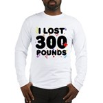 I Lost 300+ Pounds! Long Sleeve T-Shirt