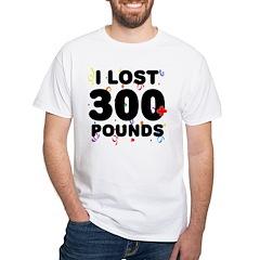 I Lost 300+ Pounds! White T-Shirt