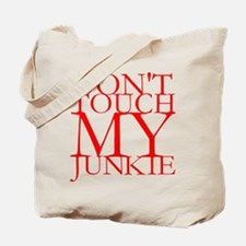 Don't Touch My Junkie Tote Bag