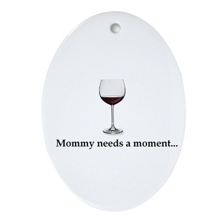 Mommy Needs A Moment...Ornament (Oval)