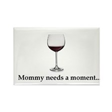 Mommy Needs A Moment... Rectangle Magnet