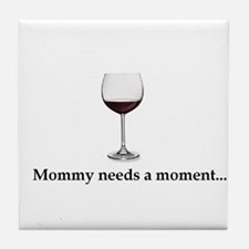 Mommy Needs A Moment... Tile Coaster