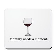 Mommy Needs A Moment... Mousepad