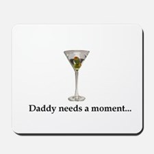 Daddy Needs A Moment... Mousepad