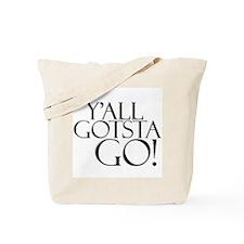 Y'all Gotsta Go! Tote Bag