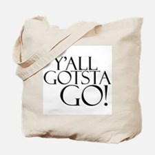Y'all Gotsta Go! Tote Bag