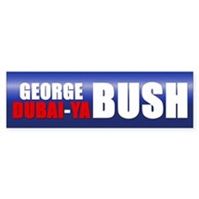GEORGE DUBAI-YA BUSH Bumper Bumper Sticker
