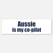 Aussie is my co-pilot Bumper Bumper Bumper Sticker