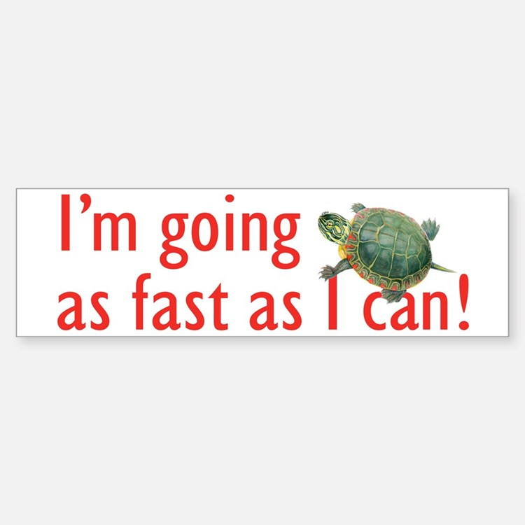 as fast as I can-turtle Bumper Bumper Sticker