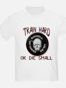 Train hard or die small T-Shirt