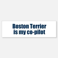 Boston Terrier is my co-pilot Bumper Bumper Bumper Sticker