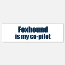 Foxhound is my co-pilot Bumper Bumper Bumper Sticker