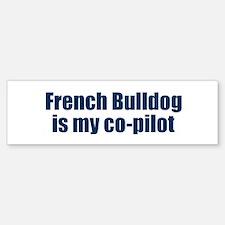 French Bulldog is my co-pilot Bumper Bumper Bumper Sticker