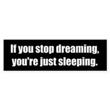 If you stop dreaming (Bumper sticker)
