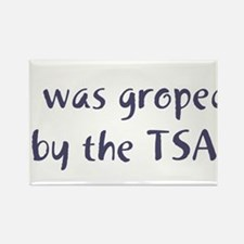 I Was Groped by the TSA Rectangle Magnet
