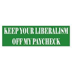 Liberalism Off My Paycheck Bumper Bumper Sticker