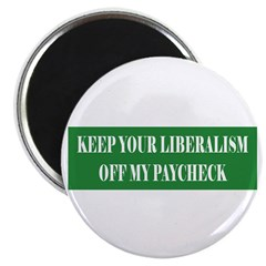 """Liberalism Off My Paycheck 2.25"""" Magnet (100 pack)"""