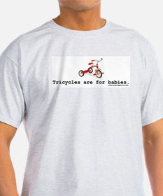 Tricycles are for babies T-Shirt