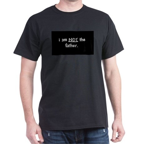 i am not the father... Black T-Shirt