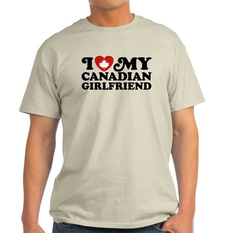 I Love My Canadian Girlfriend Light T-Shirt