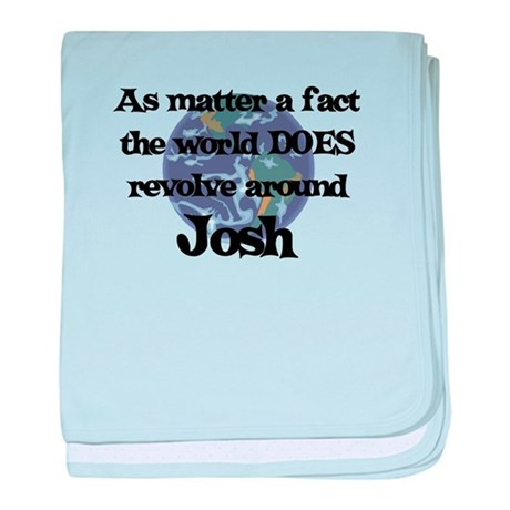 World Revolves Around Josh baby blanket