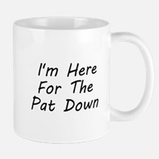 I'm Here For The Pat Down Mug