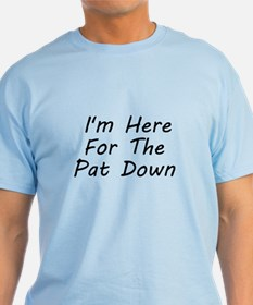 I'm Here For The Pat Down T-Shirt