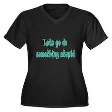 Lets Go Do Something Stupid Women's Plus Size V-Ne